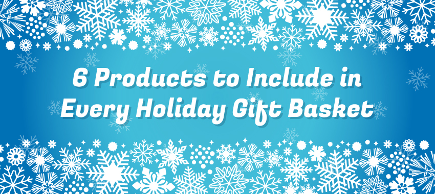 6 Products to Include in Every Holiday Gift Basket
